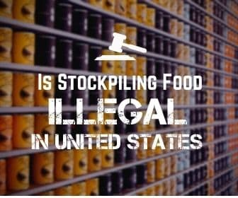 Is Food Stockpiling Illegal In the United States?