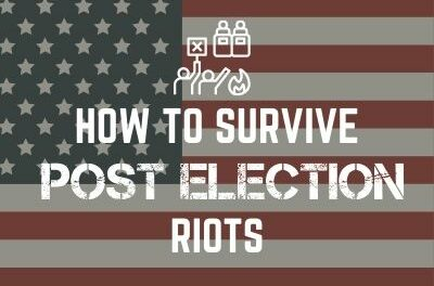 HOW TO SURVIVE POST ELECTION RIOTS
